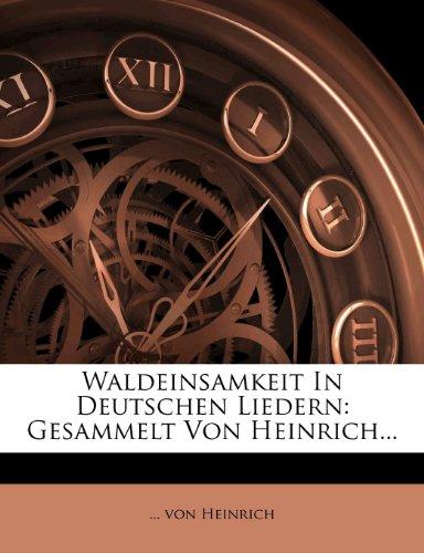 Waldeinsamkeit In Deutschen Liedern: Gesammelt Von Heinrich...