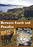 Between Earth and Paradise (1904445411) by Mike Tomkies