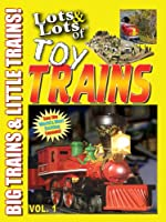 Lots & Lots of Toy Trains : Big Trains & Little Trains