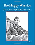 The Happy Warrior: James Thomas Byford McCudden VC
