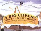 img - for A Big Cheese for the White House: The True Tale of a Tremendous Cheddar book / textbook / text book