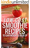 Low-Cost Smoothie Recipes to Gain Weight & Bulk Up (English Edition)