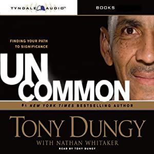 Uncommon: Finding Your Path to Significance | [Tony Dungy, Nathan Whitaker]