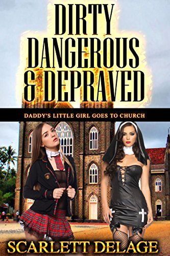 dirty-dangerous-depraved-daddys-little-girl-goes-to-church-dirty-dangerous-and-depraved-book-4