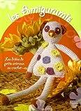 echange, troc Sylvie Tonnelier - Les Amigurumis : Les drôles de petits animaux au crochet