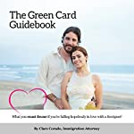 The Green Card Guidebook: What You Must Know If You're Falling Hopelessly in Love with a Foreigner | Clare E. Corado