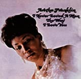 I Never Loved a Man the Way I Love You an album by Aretha Franklin