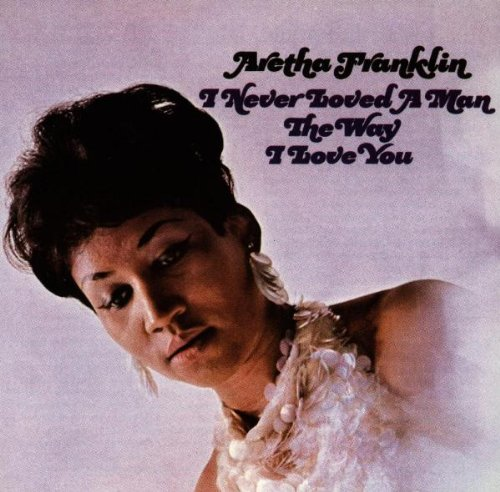 Aretha Franklin - I Never Loved a Man (The Way I Love You) - Zortam Music