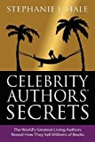 img - for Celebrity Authors' Secrets: The World's Greatest Living Authors Reveal How They Sell Millions of Books by Hale, Stephanie J. (2014) Paperback book / textbook / text book