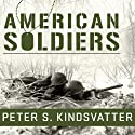 American Soldiers: Ground Combat in the World Wars, Korea, and Vietnam Audiobook by Peter S. Kindsvatter Narrated by Joshua Swanson