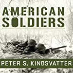 American Soldiers: Ground Combat in the World Wars, Korea, and Vietnam | Peter S. Kindsvatter