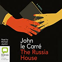 The Russia House | Livre audio Auteur(s) : John le Carré Narrateur(s) : Michael Jayston