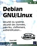 Debian GNU/Linux - Scurit du systme, scurit des donnes, pare-feu, chiffrement, authentification...