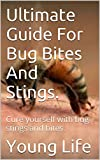 Ultimate Guide For Bug Bites And Stings.: Cure yourself with bug stings and bites.
