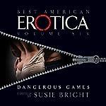 The Best American Erotica, Volume 14: Dangerous Games | Susie Bright,Vanessa Baggott,Kim Wright