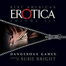 The Best American Erotica, Volume 14: Dangerous Games Audiobook by Susie Bright, Vanessa Baggott, Kim Wright Narrated by Stefan Rudnicki, Carrington Macduffie, Pamella D'Pella