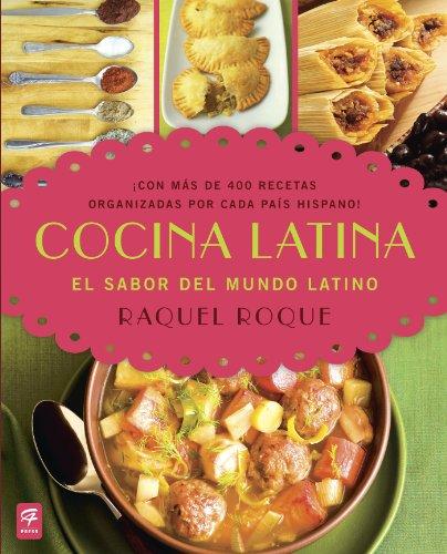 Cocina Latina: El sabor del mundo latino (Spanish Edition) by Raquel Roque