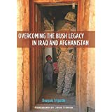 Overcoming the Bush Legacy in Iraq and Afghanistanby Deepak Tripathi