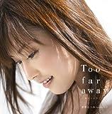 Too far away ~女のこころ~(初回生産限定盤)(DVD付)