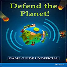 Defend the Planet Game Guide Unofficial Audiobook by  The Yuw Narrated by Jamica Hooks