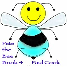 Pete the Bee Stories, Book 4 Audiobook by Paul Cook Narrated by Paul Cook