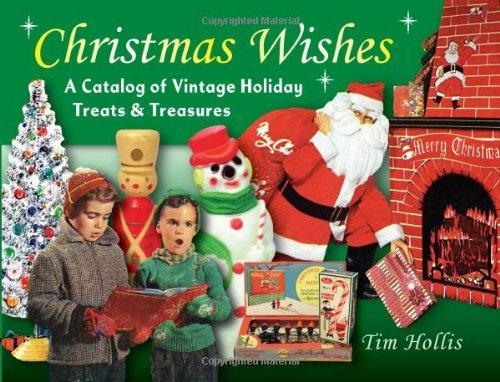 Tim Hollis - Christmas Wishes: A Catalog of Vintage Holiday Treats & Treasures