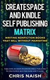 img - for CreateSpace and Kindle Self Publishing Matrix - Writing Nonfiction Books That Sell Without Marketing: Publishing an eBook on Amazon Kindle Publishing or CreateSpace Self Publishing How to Guide book / textbook / text book