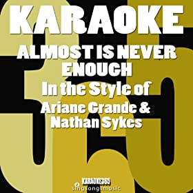 Almost Is Never Enough (In the Style of Ariana Grande & Nathan Sykes) [Karaoke Instrumental Version]
