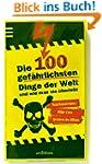 Die 100 gef�hrlichsten Dinge der Welt...