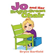 Jo and Her Bright-Green Chair (       UNABRIDGED) by Bryce Barfield Narrated by Myra Escoro