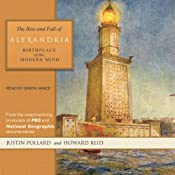 The Rise and Fall of Alexandria: Birthplace of the Modern Mind | [Justin Pollard, Howard Reid]
