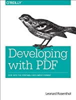 Developing with PDF: Dive Into the Portable Document Format Front Cover