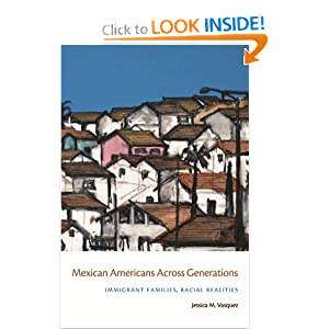 Mexican Americans Across Generations: Immigrant Families, Racial Realities Jessica M. Vasquez
