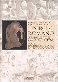 L'esercito romano. Armamento e organizzazione vol. 3 - Dal