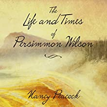 The Life and Times of Persimmon Wilson: A Novel Audiobook by Nancy Peacock Narrated by JD Jackson