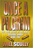 img - for Once a Pilgrim: The True Story of One Man's Courage Under Rebel Fire by Will Scully (1998-06-18) book / textbook / text book
