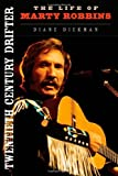 Diane Diekman Twentieth Century Drifter: The Life of Marty Robbins (Music in American Life)