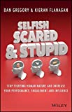 img - for Selfish, Scared and Stupid: Stop Fighting Human Nature and Increase Your Performance, Engagement and Influence by Kieran Flanagan (9-Dec-2014) Paperback book / textbook / text book