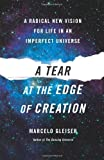 img - for A Tear at the Edge of Creation: A Radical New Vision for Life in an Imperfect Universe by Gleiser, Marcelo (April 6, 2010) Hardcover book / textbook / text book