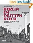 Berlin im Dritten Reich: Leben unter...