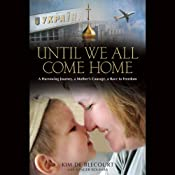 Until We All Come Home: A Harrowing Journey, a Mother's Courage, a Race to Freedom | [Kim de Blecourt]