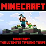 Minecraft: The Ultimate Tips and Trap...