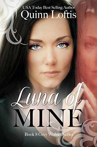 Quinn Loftis - Luna of Mine, Book 8 The Grey Wolves Series (English Edition)