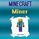 Minecraft Miner: Diary of a Minecraft Miner   Billy Miner