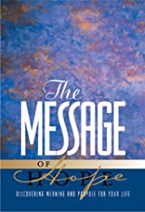 The Message of Hope, Discover Meaning and Purpose for Your Life