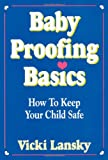 Babyproofing Basics: How to Keep Your Child Safe (0916773280) by Lansky, Vicki