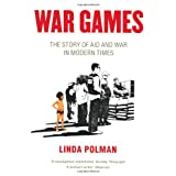 "War Games: The Story of Aid and War in Modern Timesvon ""Linda Polman"""