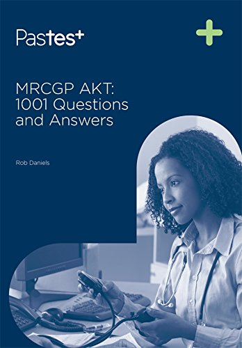 MRCGP AKT: 1001 Questions and Answers, by Rob Daniels