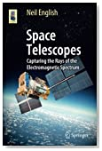 Space Telescopes: Capturing the Rays of the Electromagnetic Spectrum (Astronomers' Universe)