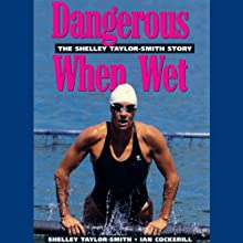 Dangerous When Wet Audiobook by Shelley Taylor-Smith Narrated by Danielle Crosbie